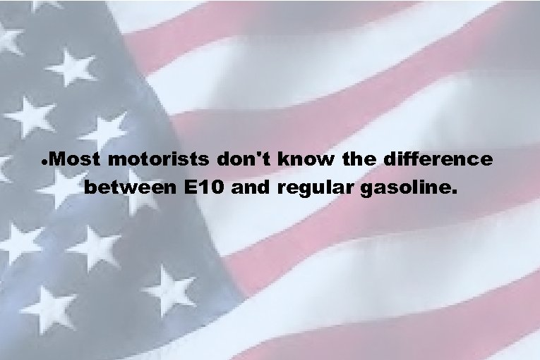 Most motorists don't know the difference between E 10 and regular gasoline.