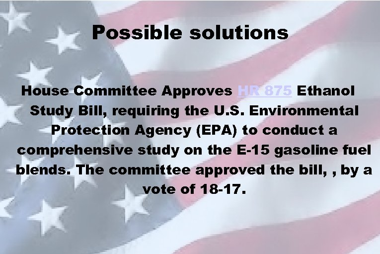 Possible solutions House Committee Approves HR 875 Ethanol Study Bill, requiring the U. S.