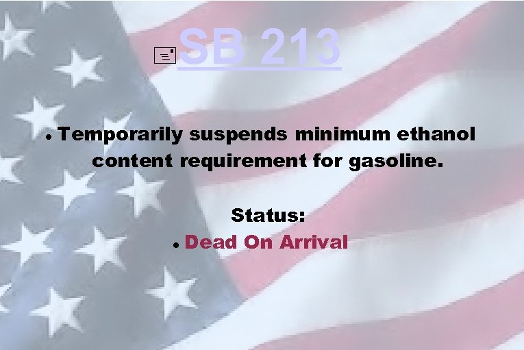 SB 213 Temporarily suspends minimum ethanol content requirement for gasoline. Status: Dead On