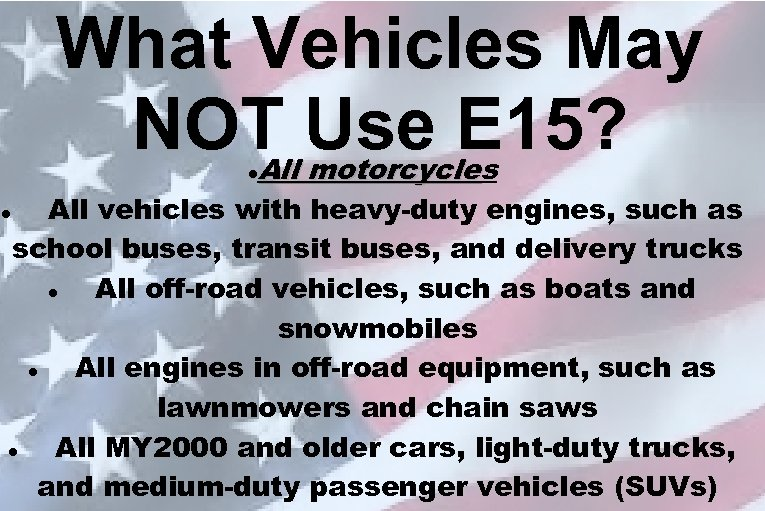What Vehicles May NOT Use E 15? All motorcycles motorcycle All vehicles with heavy-duty