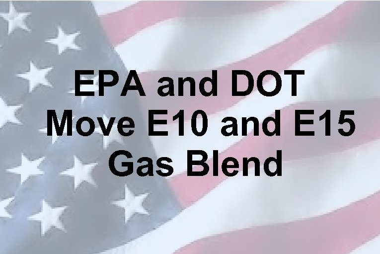 EPA and DOT Move E 10 and E 15 Gas Blend