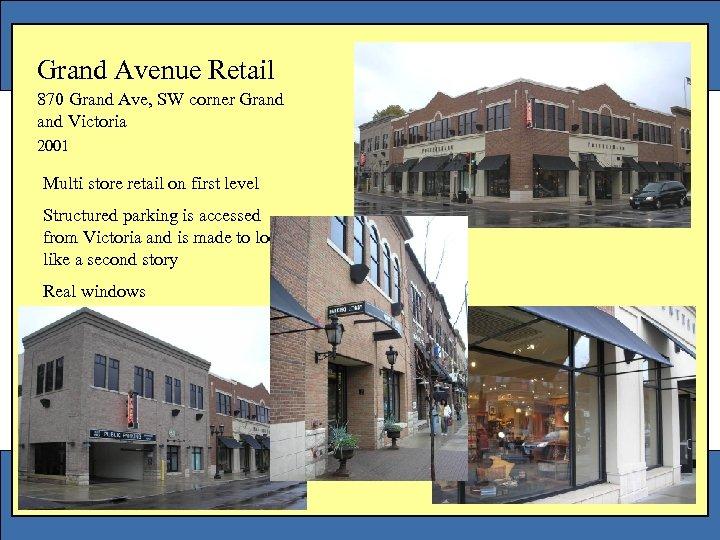 Grand Avenue Retail 870 Grand Ave, SW corner Grand Victoria 2001 Multi store retail