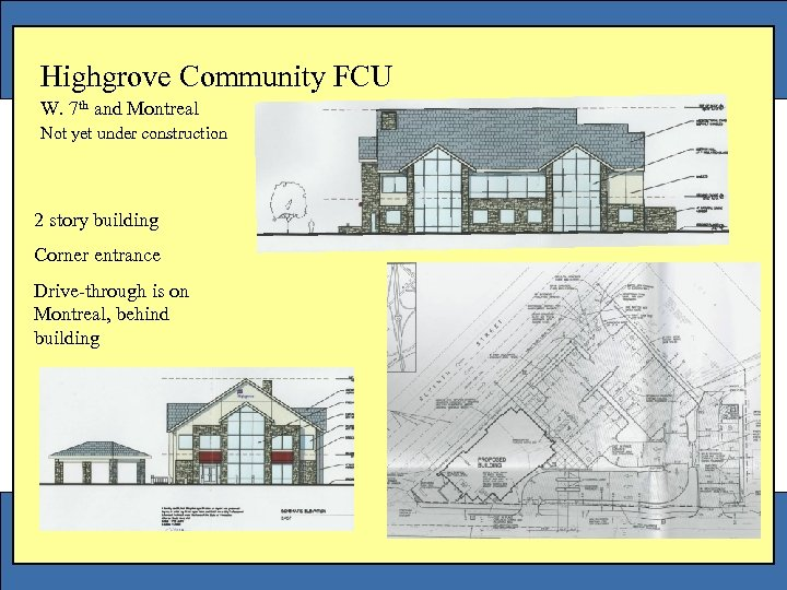 Highgrove Community FCU W. 7 th and Montreal Not yet under construction 2 story