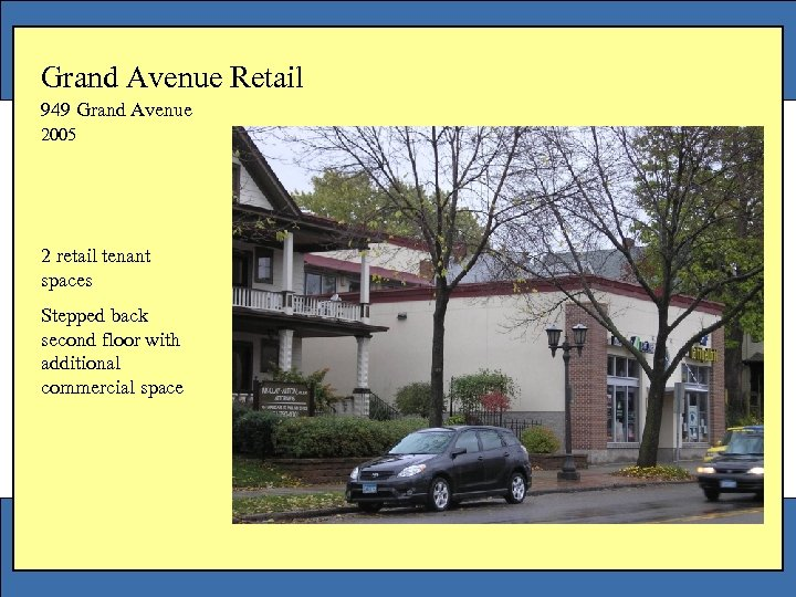 Grand Avenue Retail 949 Grand Avenue 2005 2 retail tenant spaces Stepped back second