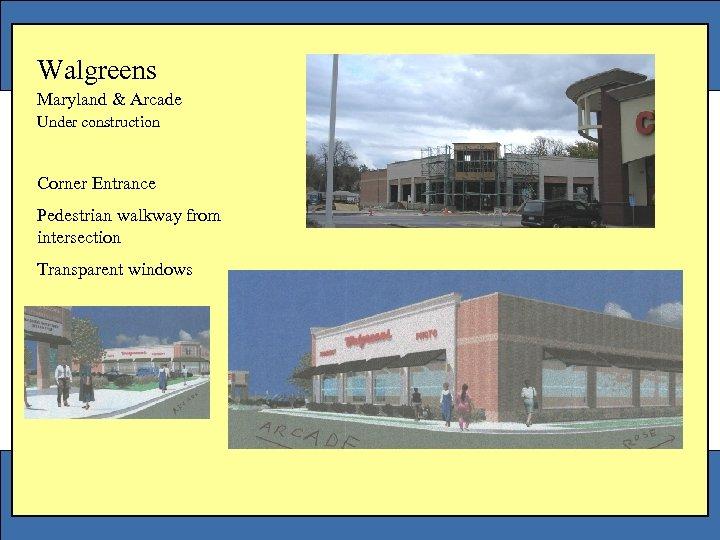 Walgreens Maryland & Arcade Under construction Corner Entrance Pedestrian walkway from intersection Transparent windows