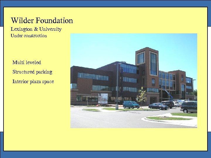 Wilder Foundation Lexington & University Under construction Multi leveled Structured parking Interior plaza space