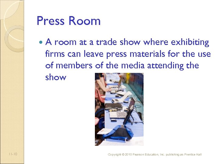 Press Room 11 -10 A room at a trade show where exhibiting firms can