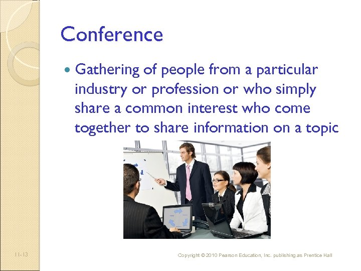 Conference 11 -13 Gathering of people from a particular industry or profession or who