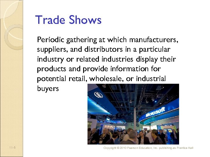 Trade Shows Periodic gathering at which manufacturers, suppliers, and distributors in a particular industry