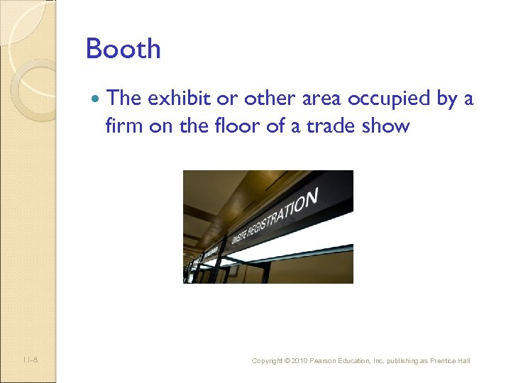 Booth 11 -8 The exhibit or other area occupied by a firm on the