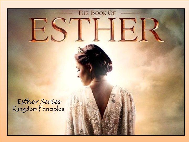 Esther Series Kingdom Principles