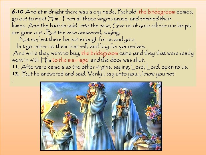 6 -10 And at midnight there was a cry made, Behold, the bridegroom comes;