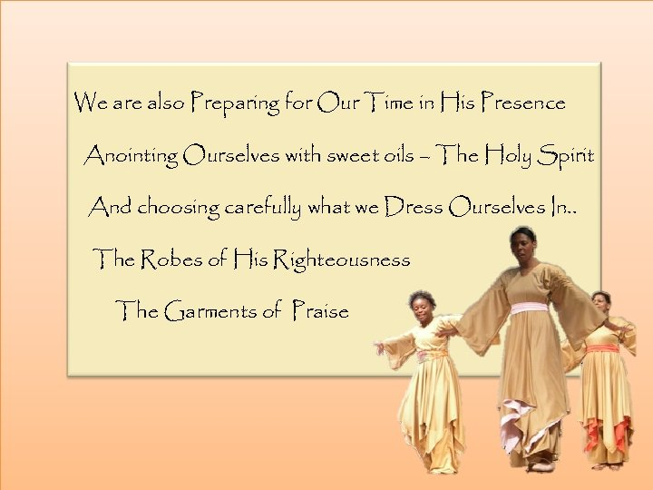 We are also Preparing for Our Time in His Presence Anointing Ourselves with sweet