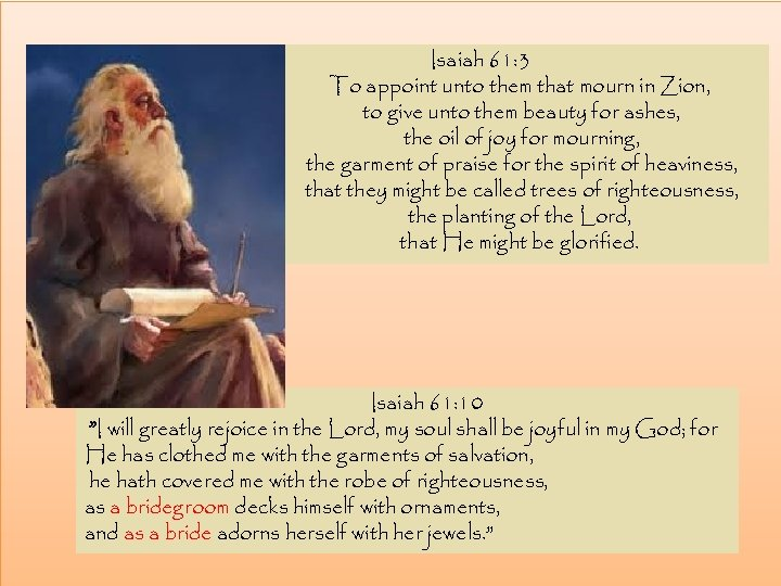 Isaiah 61: 3 To appoint unto them that mourn in Zion, to give unto