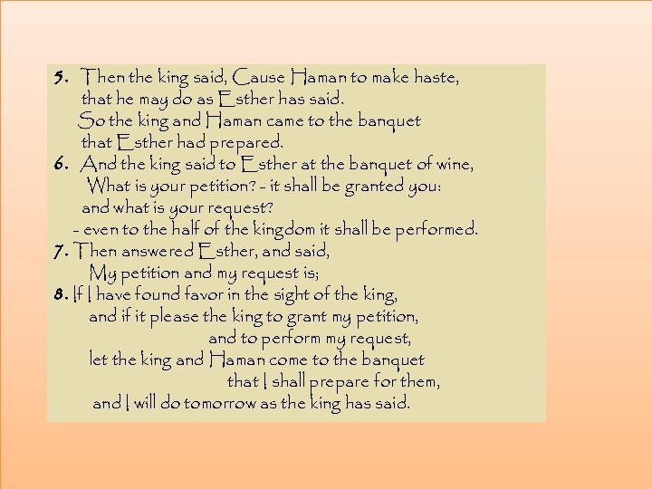 5. Then the king said, Cause Haman to make haste, that he may do