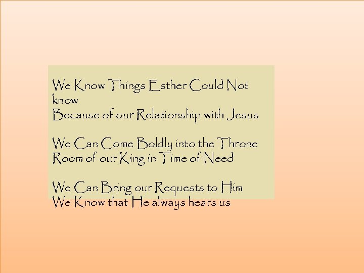 We Know Things Esther Could Not know Because of our Relationship with Jesus We