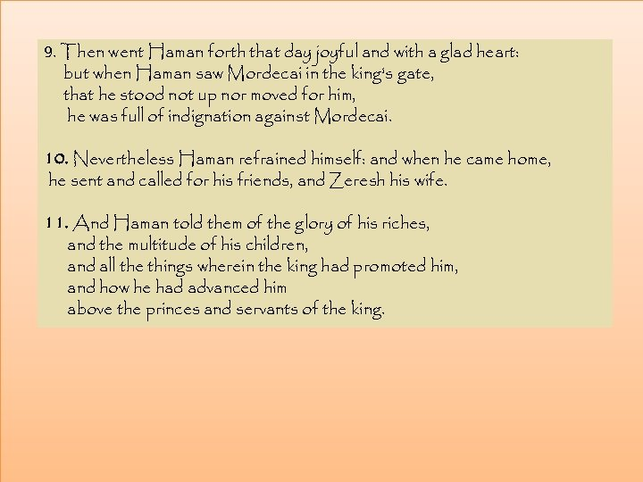 9. Then went Haman forth that day joyful and with a glad heart: but