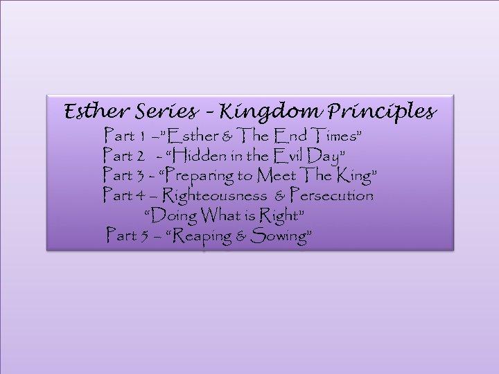 "Esther Series – Kingdom Principles Part 1 –""Esther & The End Times"" Part 2"
