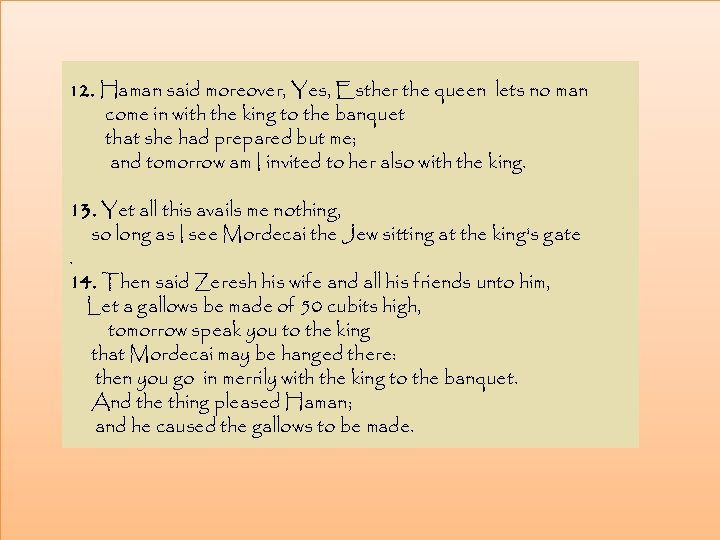 12. Haman said moreover, Yes, Esther the queen lets no man come in with