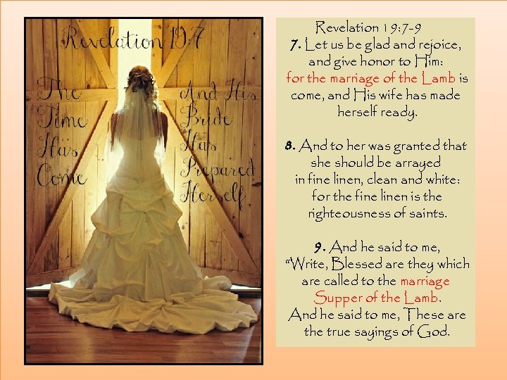 Revelation 19: 7 -9 7. Let us be glad and rejoice, and give honor