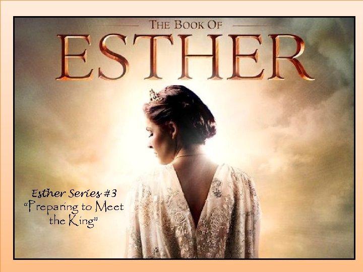 "Esther Series #3 ""Preparing to Meet the King"""