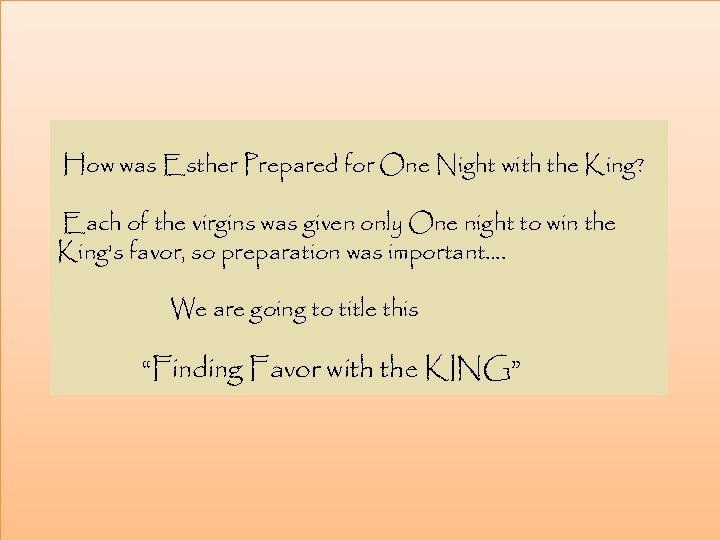How was Esther Prepared for One Night with the King? Each of the virgins