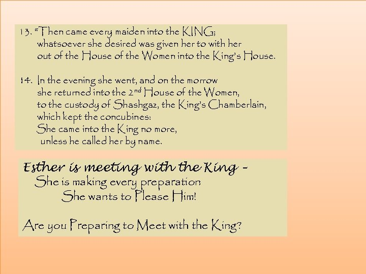 """13. """"Then came every maiden into the KING; whatsoever she desired was given her"""