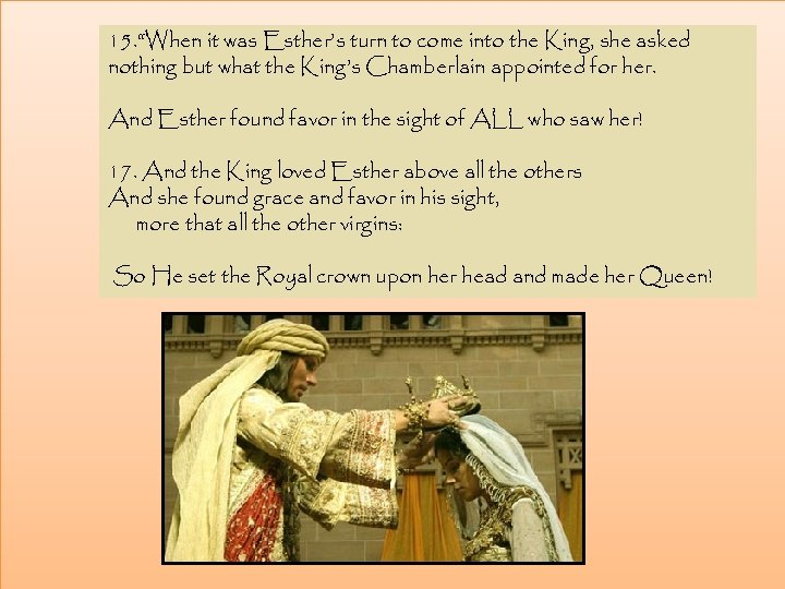 """15. """"When it was Esther's turn to come into the King, she asked nothing"""