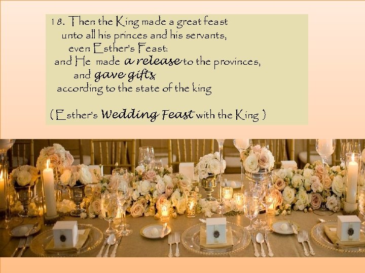 18. Then the King made a great feast unto all his princes and his