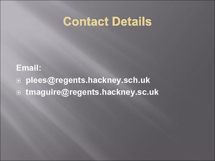 Contact Details Email: plees@regents. hackney. sch. uk tmaguire@regents. hackney. sc. uk