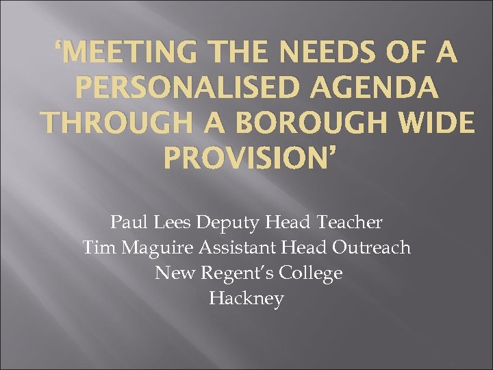 'MEETING THE NEEDS OF A PERSONALISED AGENDA THROUGH A BOROUGH WIDE PROVISION' Paul Lees