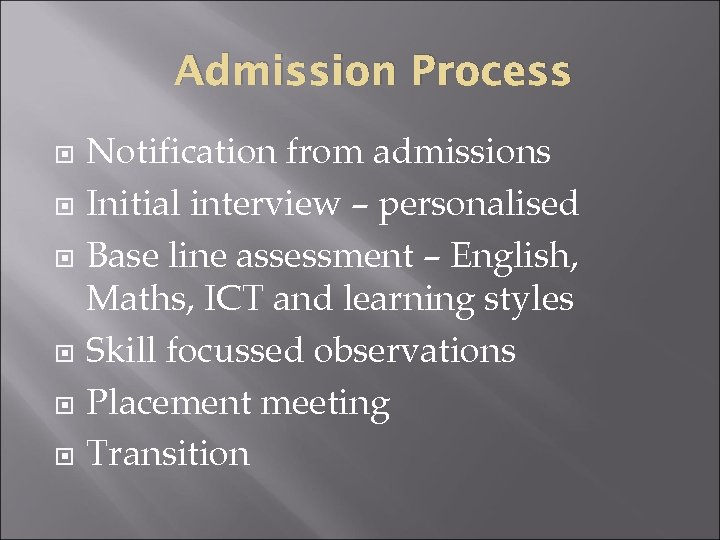 Admission Process Notification from admissions Initial interview – personalised Base line assessment – English,