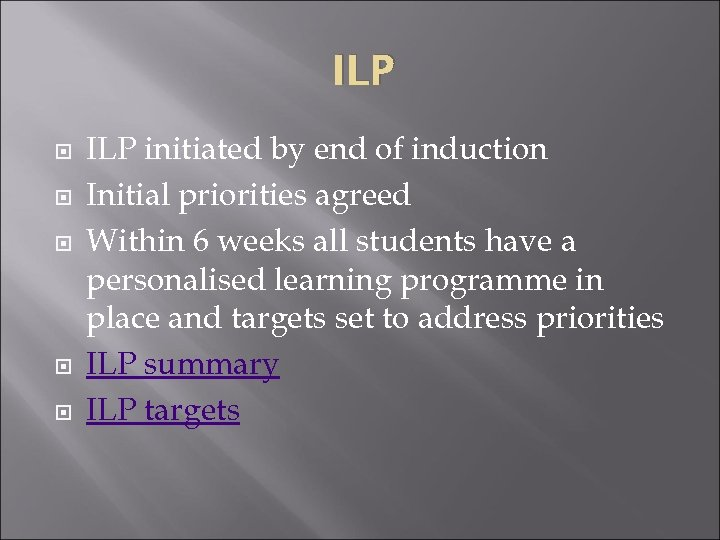 ILP ILP initiated by end of induction Initial priorities agreed Within 6 weeks all