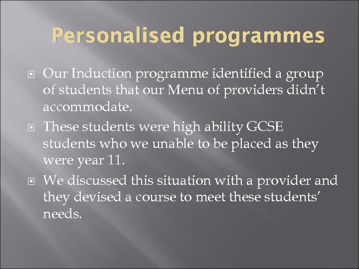 Personalised programmes Our Induction programme identified a group of students that our Menu of