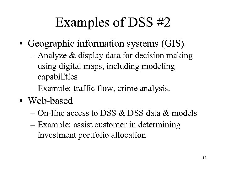 Examples of DSS #2 • Geographic information systems (GIS) – Analyze & display data