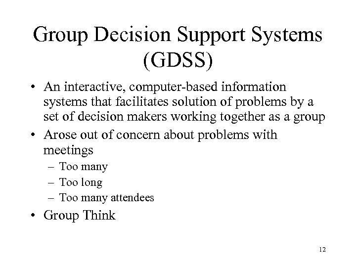 Group Decision Support Systems (GDSS) • An interactive, computer-based information systems that facilitates solution