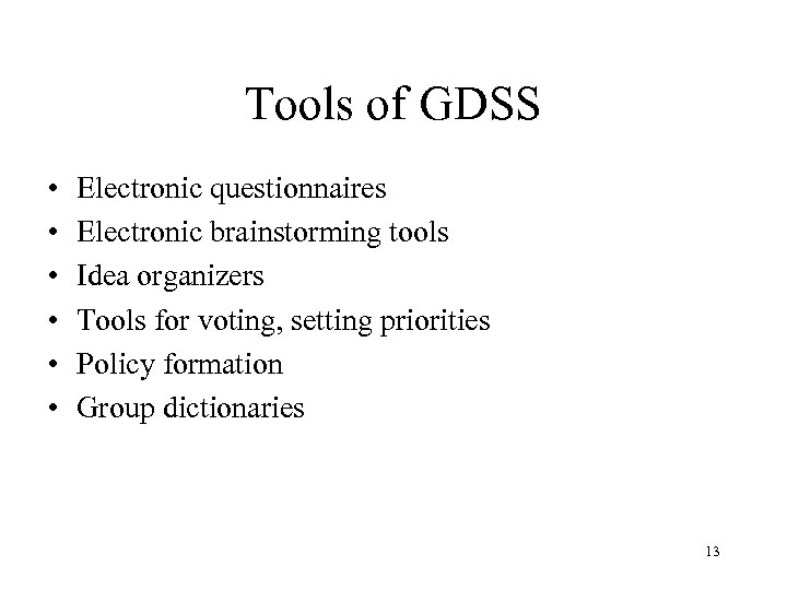 Tools of GDSS • • • Electronic questionnaires Electronic brainstorming tools Idea organizers Tools