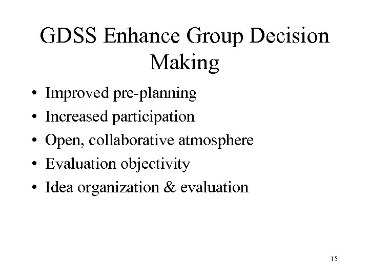 GDSS Enhance Group Decision Making • • • Improved pre-planning Increased participation Open, collaborative