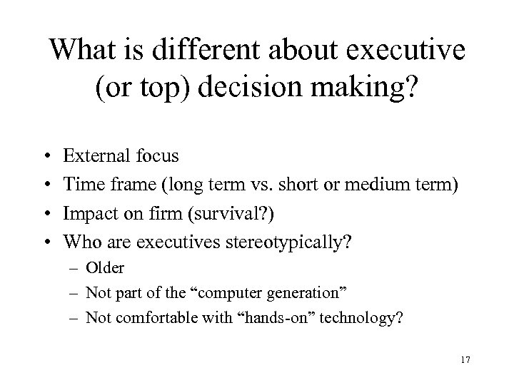 What is different about executive (or top) decision making? • • External focus Time