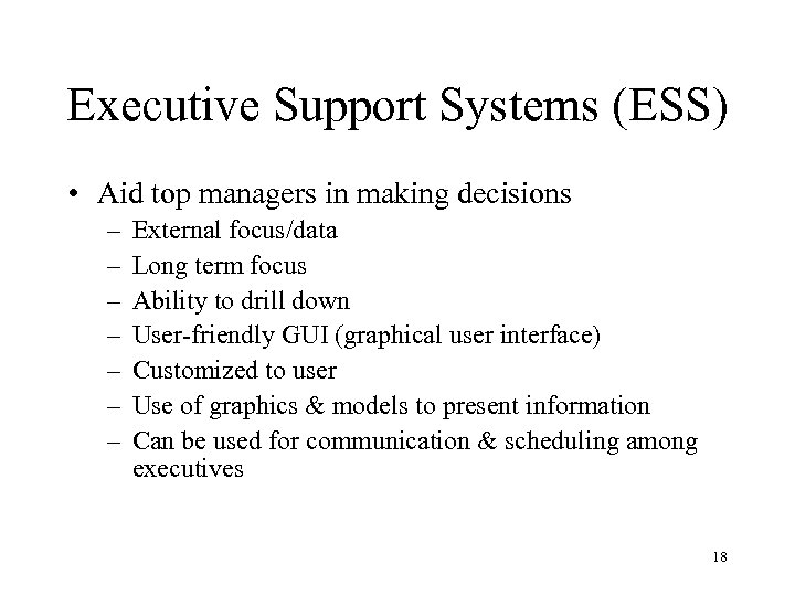 Executive Support Systems (ESS) • Aid top managers in making decisions – – –