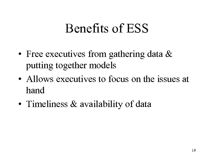 Benefits of ESS • Free executives from gathering data & putting together models •