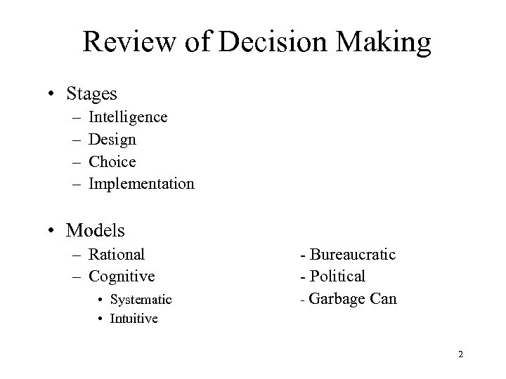 Review of Decision Making • Stages – – Intelligence Design Choice Implementation • Models
