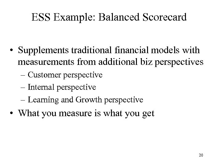 ESS Example: Balanced Scorecard • Supplements traditional financial models with measurements from additional biz