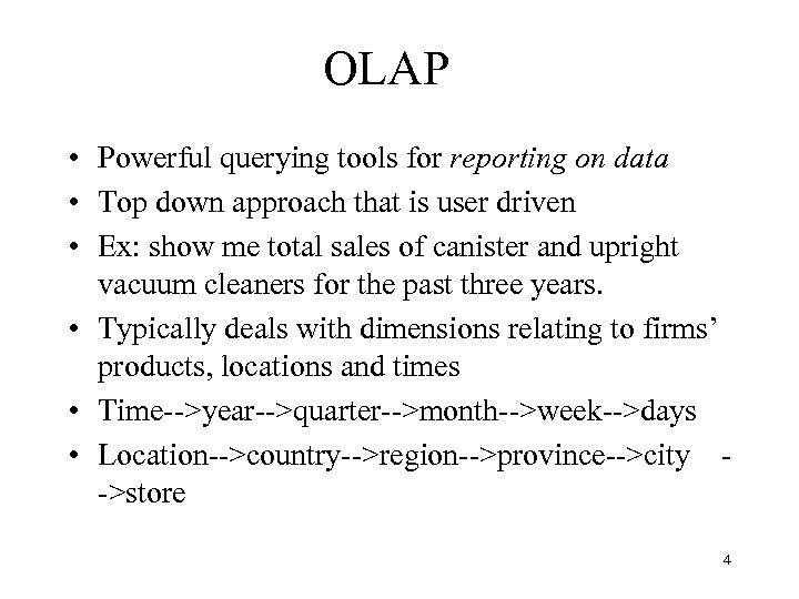OLAP • Powerful querying tools for reporting on data • Top down approach that
