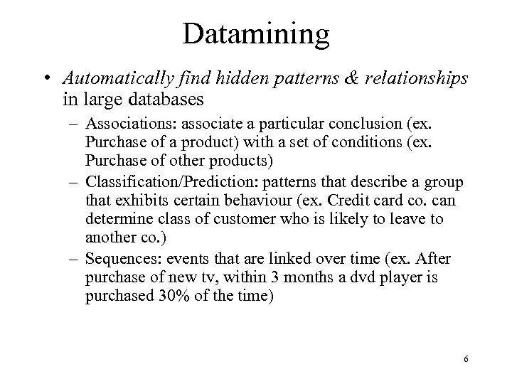 Datamining • Automatically find hidden patterns & relationships in large databases – Associations: associate