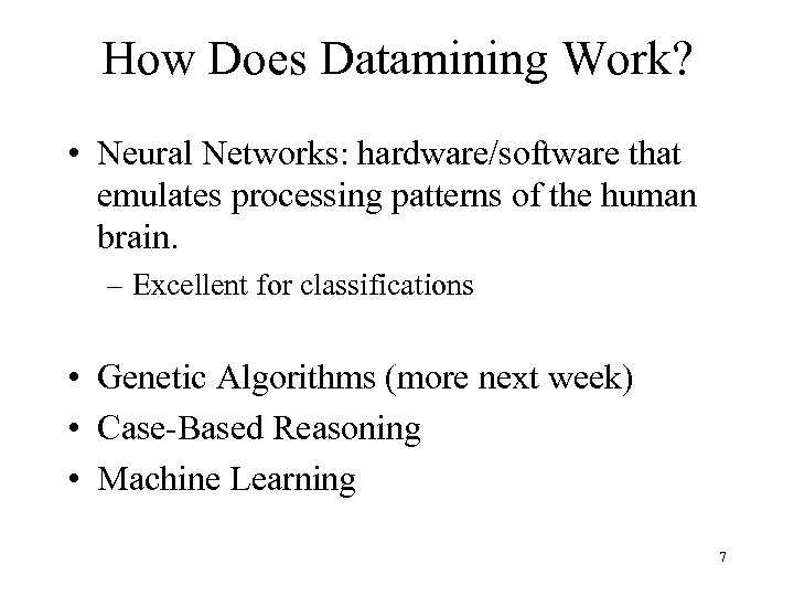 How Does Datamining Work? • Neural Networks: hardware/software that emulates processing patterns of the
