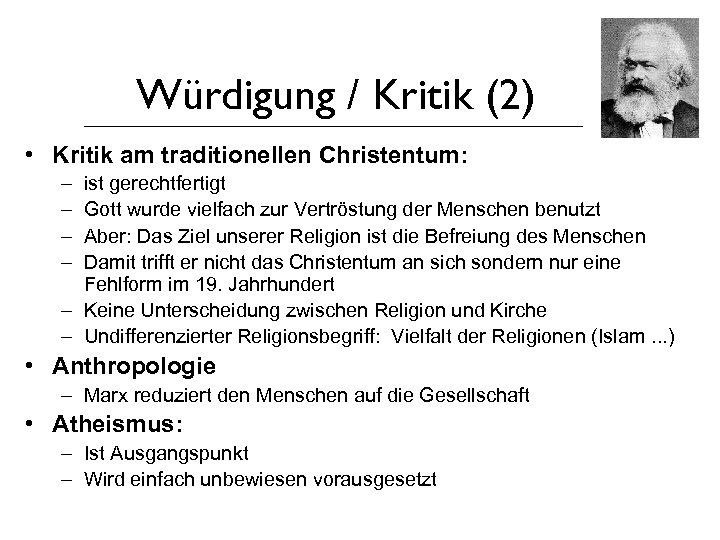 Würdigung / Kritik (2) • Kritik am traditionellen Christentum: – – ist gerechtfertigt Gott