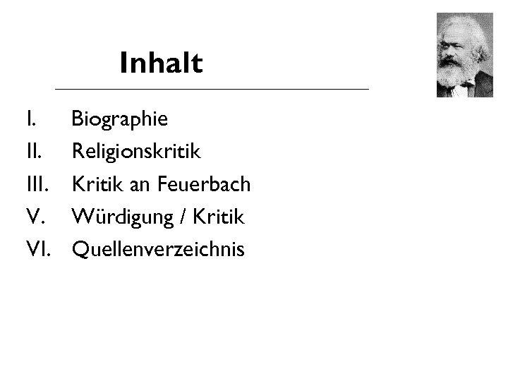 Inhalt I. III. V. VI. Biographie Religionskritik Kritik an Feuerbach Würdigung / Kritik Quellenverzeichnis