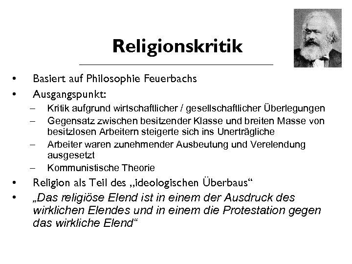 Religionskritik • • Basiert auf Philosophie Feuerbachs Ausgangspunkt: – – • • Kritik aufgrund
