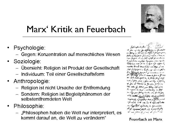 Marx' Kritik an Feuerbach • Psychologie: – Gegen: Konzentration auf menschliches Wesen • Soziologie: